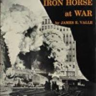 The Iron Horse at War: The United States Government's photodocumentary project on American railroading during the Second World War - James E. Valle (ISBN 0831071125)