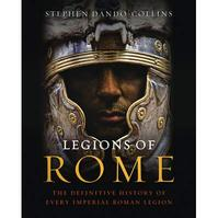 Legions of Rome - Stephen Dando-Collins (ISBN 9781849162302)