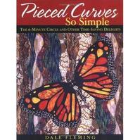 Pieced Curves so simple / The 6 minute circle and other time saving delights - Dale Fleming (ISBN 9781571202932)