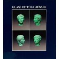 Glass of the Caesars - Donald Benjamin Harden, David Whitehouse, K. S. Painter, Hansgerd Hellenkemper, British Museum, Römisch-Germanisches Museum (Cologne Germany)