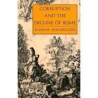 Corruption and the decline of Rome - Ramsay Macmullen (ISBN 0300043139)