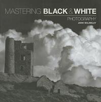 Mastering Black & White Photography - John Walmsley (ISBN 9781781450871)