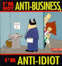 I'm Not Anti-business, I'm Anti-idiot - Scott Adams (ISBN 9780752223797)