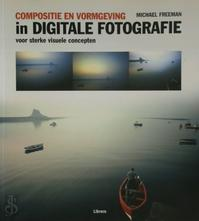 Compositie en vormgeving in digitale fotografie - Michael Freeman (ISBN 9789057649356)