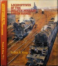 Locomotives of the Duluth Missabe & Iron Range - Frank A. King (ISBN 091571311x)