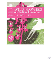Wild Flowers of Chalk and Limestone (Collins New Naturalist Library, Book 16) - J. E. Lousley (ISBN 9780007406142)