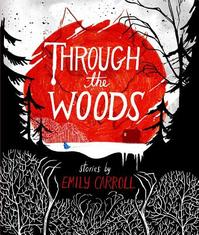 Through the Woods - Emily Carroll (ISBN 9781442465961)