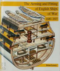 The Arming and Fitting of English Ships of War, 1600-1815 - Brian Lavery (ISBN 9780851774510)