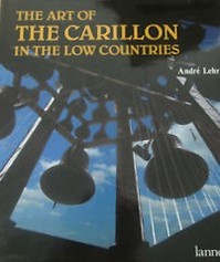 The art of the Carillon in the Low Countries - André Lehr, Wim Truyen, Gilbert Huybens
