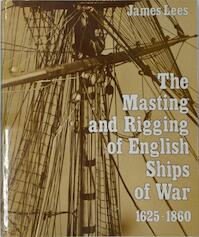 The Masting and Riggin of English Ships of War - James Lees (ISBN 085177136x)