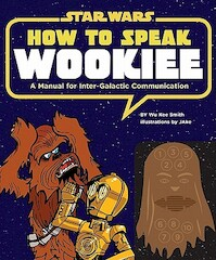 How to Speak Wookiee - Wu Kee Smith (ISBN 9781452102559)