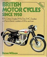 British Motor Cycles Since 1950 - Steve Wilson (ISBN 9780850595666)