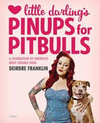Little Darling's Pinups for Pitbulls - Deirdre Franklin (ISBN 9781468308631)