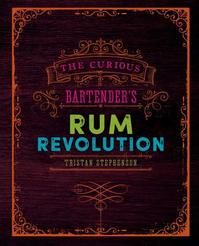 The Curious Bartender's Rum Revolution - tristan stephenson (ISBN 9781849758239)