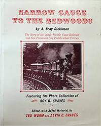 Narrow Gauge to the Redwoods: The Story of the Northern Pacific Coast Railroad and San Francisco Bay Paddle Wheel Ferries - A. Bray Dickinson (ISBN 0870460102)