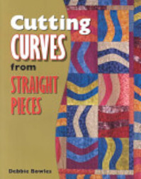 Cutting Curves from Straight Pieces - Debbie Bowles, Barbara Smith (ISBN 9781574327571)