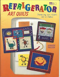 Refrigerator art quilts - Preserving your child's art in fabric - Jennifer Paulson (ISBN 9781564771322)