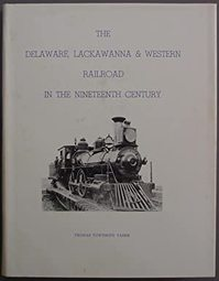 The Delaware, Lackawanna & Western Railroad in the Nineteenth Century, 1828-1899 - Thomas Townsend Taber
