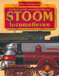 Geïllustreerde Encyclopedie van Stoomlocomotieven - Brian Hollingsworth (ISBN 9789010043689)