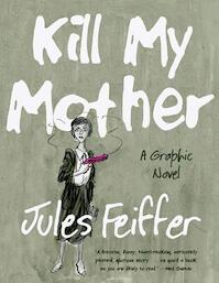 Kill My Mother - A Graphic Novel - Jules Feiffer (ISBN 9780871403148)