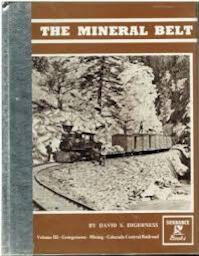 The Mineral Belt Volume III -Georgetown-Mining-Colorado Central Railroad - David S. Digerness (ISBN 9780913582480)