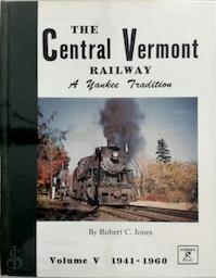 The Central Vermont Railway, A Yankee tradition: Volume V - Robert C. Jones (ISBN 091358231x)