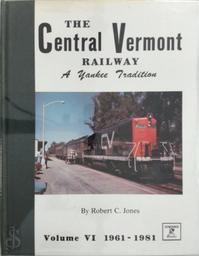 The Central Vermont Railway, A Yankee tradition: Volume VI - Robert C. Jones (ISBN 0913582328)