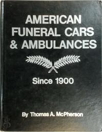 American Funeral Cars & Ambulances Since 1900 - Thomas A. McPherson (ISBN 9780912612058)