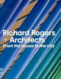 From the House to the City - Richard Rogers Architects (ISBN 9781906863111)