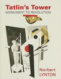 Tatlins Tower - Monument to Revolution - Norbert Lynton (ISBN 9780300111309)
