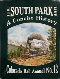 The South Park Line: a concise history - Gordon S. Chappell, Cornelius W. Hauck, Robert W. Richardson (ISBN 9780918654120)