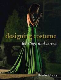 Designing Costume for Stage and Screen - Deirdre Clancy (ISBN 9781849941532)