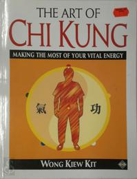 The Art of Chi Kung - Kiew Kit Wong (ISBN 9781852304034)