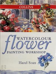 Watercolour Flower Painting Workshop - Hazel Soan (ISBN 9780007121687)
