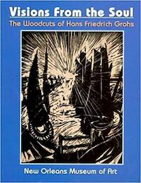 Visions from the Soul: the woodcuts of Hans Friedrich Grohs - Robert P. Bareikis, Daniel Piersol (ISBN 9780894940880)