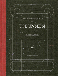 An atlas of infrared plates of the unseen compiled for The League of Creative Infrared Photographers - Edward Thompson (ISBN 9789053308639)