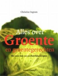 Alles over Groente en groentegerechten - Christine Ingram (ISBN 9789059201989)
