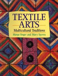 Textile Arts: Multicultural Traditions - Margo Singer, Mary Spyrou (ISBN 9780713631975)