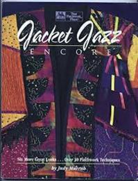 Jacket Jazz Encore: Six More Great Looks...over 30 Patchwork Techniques - Jufy Murrah (ISBN 9781564770691)