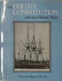 The Frigate Constitution and Other Historic Ships - F. Alexander Magoun