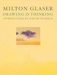 Milton Glaser: Drawing is Thinking - Judith Thurman, Milton Glaser (ISBN 9781585679942)