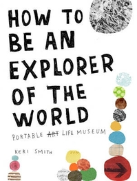 How to be an explorer of the world: portable life museum - Smith K (ISBN 9780399534607)