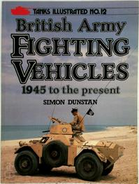 British Army Fighting Vehicles - 1945 to the Present - Simon Dunstan (ISBN 9780853686699)