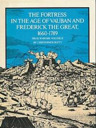 The Fortress in the Age of Vauban and Frederick the Great, 1660-1789 - Christopher Duffy (ISBN 9780710096487)