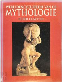 Wereldencyclopedie van de mythologie - Peter Clayton, Irving Finkel, Translations (ISBN 9789074777056)