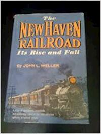 The New Haven Railroad: Its Rise and Fall - John L. Weller (ISBN 0803850174)