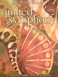 Quilted Symphony - Gloria Loughman (ISBN 9781571206602)