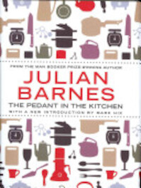 The Pedant in the Kitchen - Julian Barnes (ISBN 9780857896544)