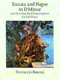 Toccata and Fugue in D Minor and the Other Bach Transcriptions for Solo Piano - Ferruccio Busoni (ISBN 9780486290508)