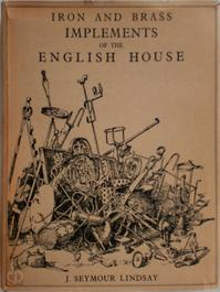 Iron and Brass Implements of the English House - John Seymour Lindsay